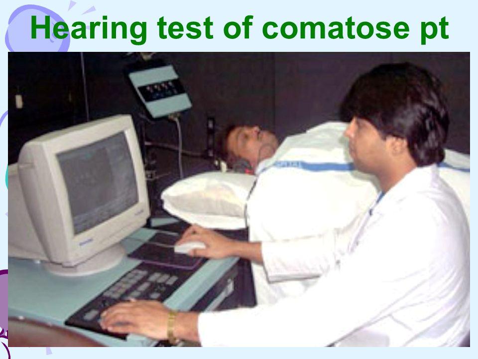 Hearing test of comatose pt