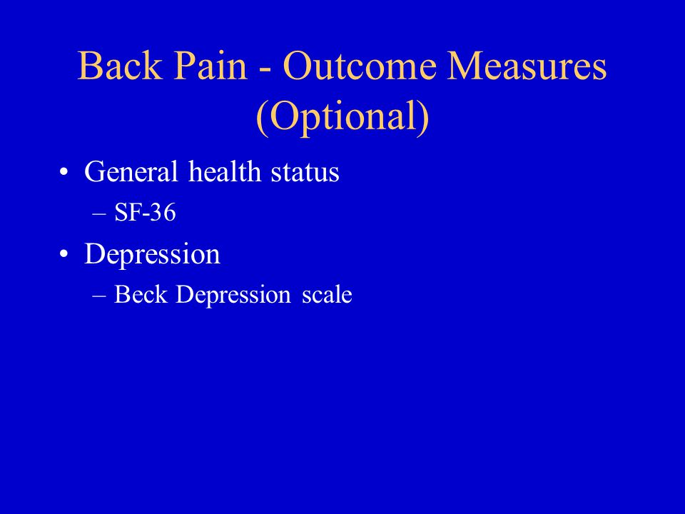 Back Pain - Outcome Measures (Optional) General health status –SF-36 Depression –Beck Depression scale