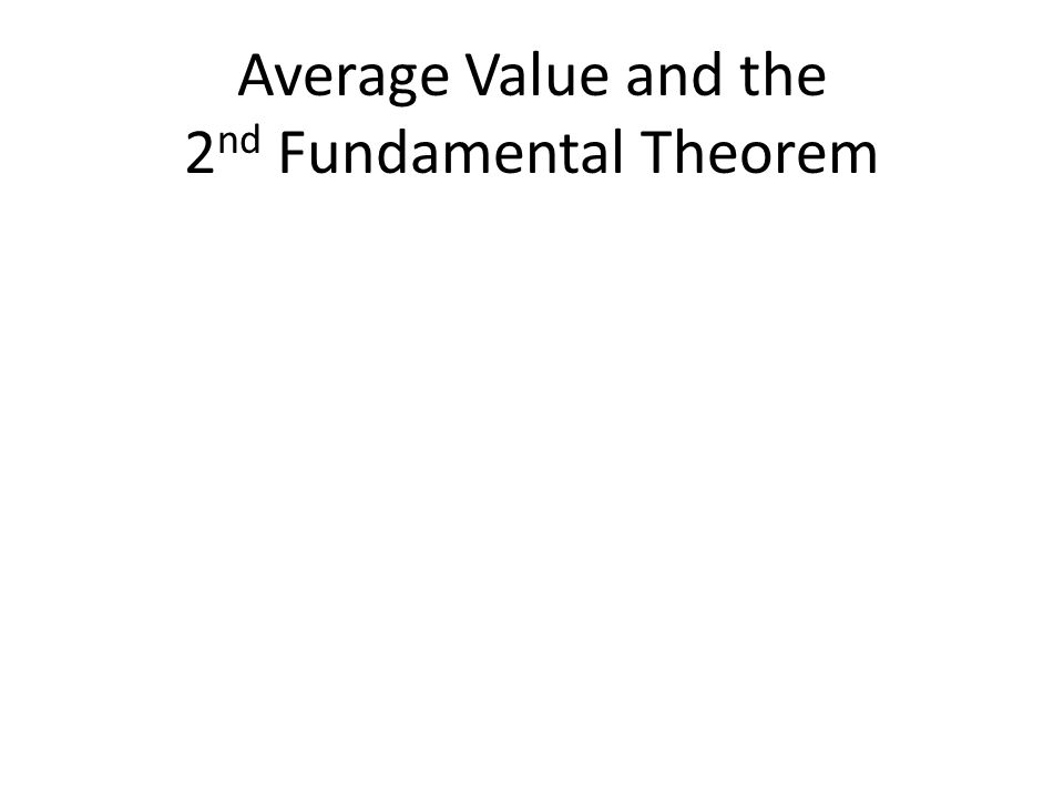 Average Value and the 2 nd Fundamental Theorem