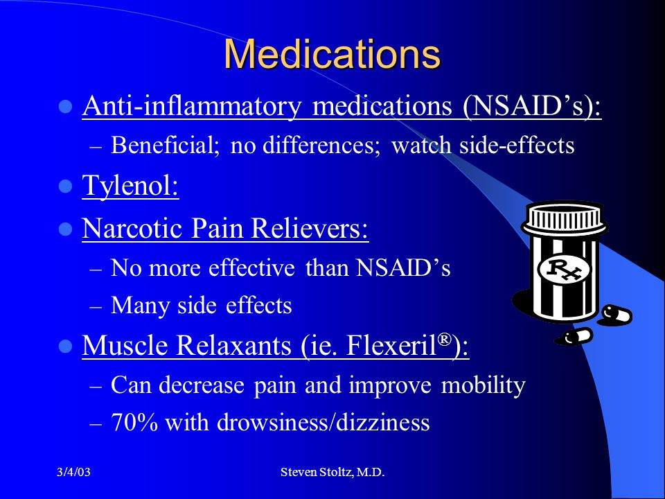 3/4/03Steven Stoltz, M.D. Medications Anti-inflammatory medications (NSAID's): – Beneficial; no differences; watch side-effects Tylenol: Narcotic Pain
