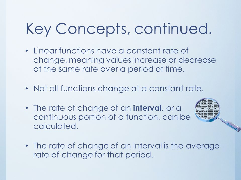 Key Concepts: The rate of change is a ratio describing how one quantity changes as another quantity changes. Slope can be used to describe the rate of