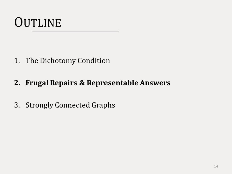 O UTLINE 1.The Dichotomy Condition 2.Frugal Repairs & Representable Answers 3.Strongly Connected Graphs 14