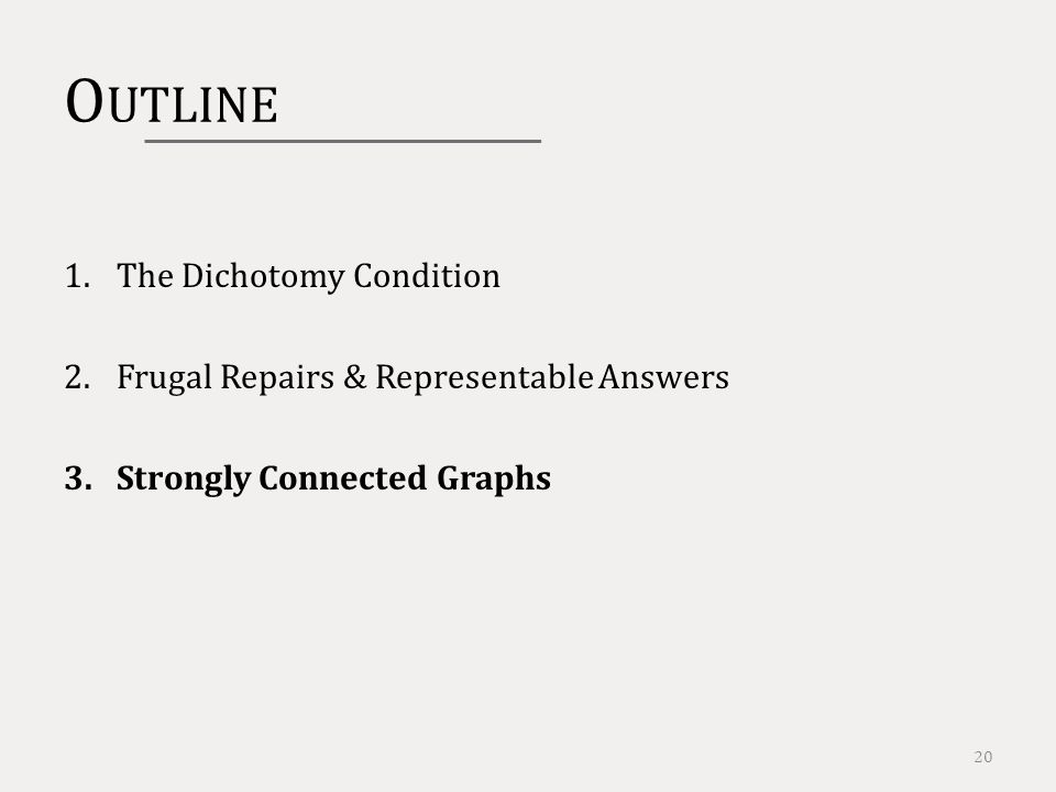 O UTLINE 1.The Dichotomy Condition 2.Frugal Repairs & Representable Answers 3.Strongly Connected Graphs 20