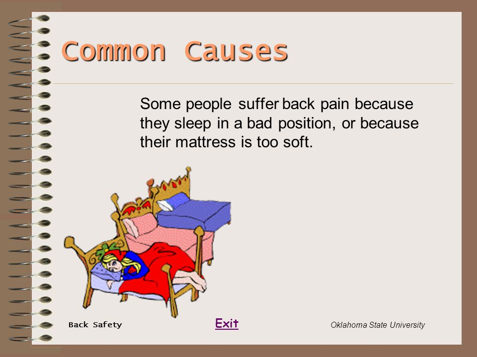 Back Safety Exit Oklahoma State University Common Causes Some people suffer back pain because they sleep in a bad position, or because their mattress
