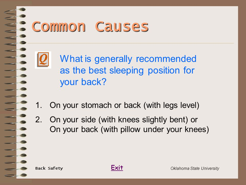 Back Safety Exit Oklahoma State University Common Causes 1.On your stomach or back (with legs level) 2.On your side (with knees slightly bent) or On y