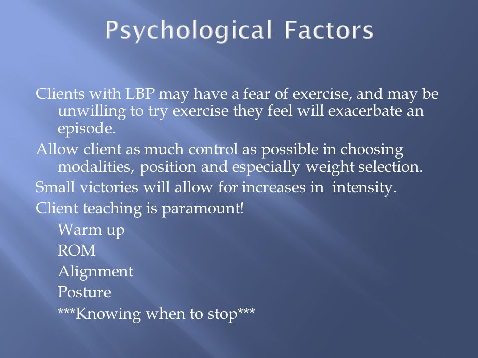 Clients with LBP may have a fear of exercise, and may be unwilling to try exercise they feel will exacerbate an episode.