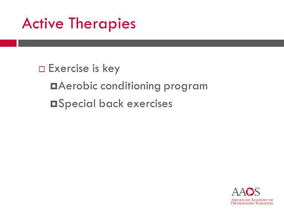 33 Active Therapies  Exercise is key  Aerobic conditioning program  Special back exercises