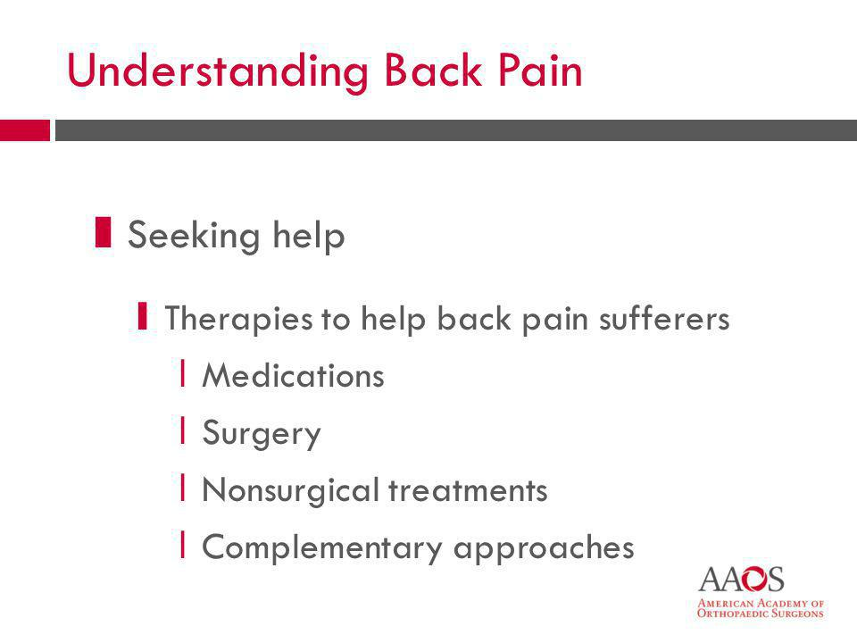 4 Understanding Back Pain zSeeking help yTherapies to help back pain sufferers xMedications xSurgery xNonsurgical treatments xComplementary approaches