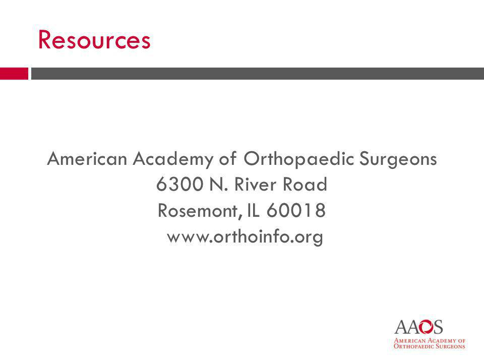 50 American Academy of Orthopaedic Surgeons 6300 N. River Road Rosemont, IL 60018 www.orthoinfo.org Resources