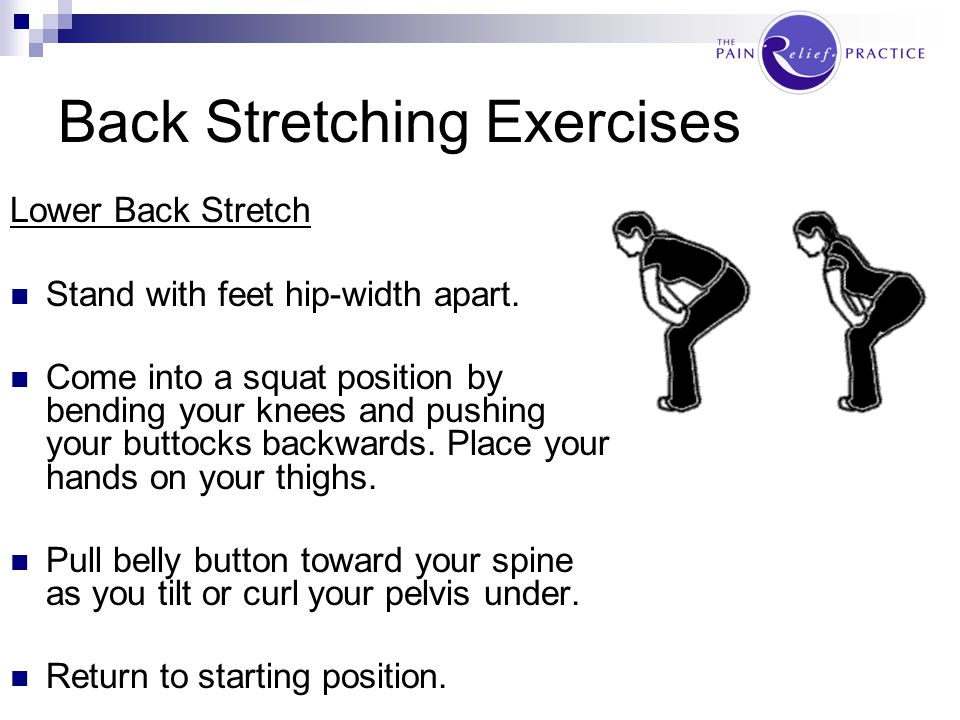 Back Stretching Exercises BACK EXTENSION & SHOULDER BLADE PINCH Stand with feet apart & lean backward to the point of tension with arms reaching back.