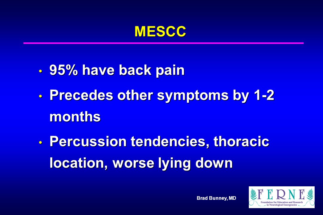 Brad Bunney, MD MESCC 95% have back pain 95% have back pain Precedes other symptoms by 1-2 months Precedes other symptoms by 1-2 months Percussion ten