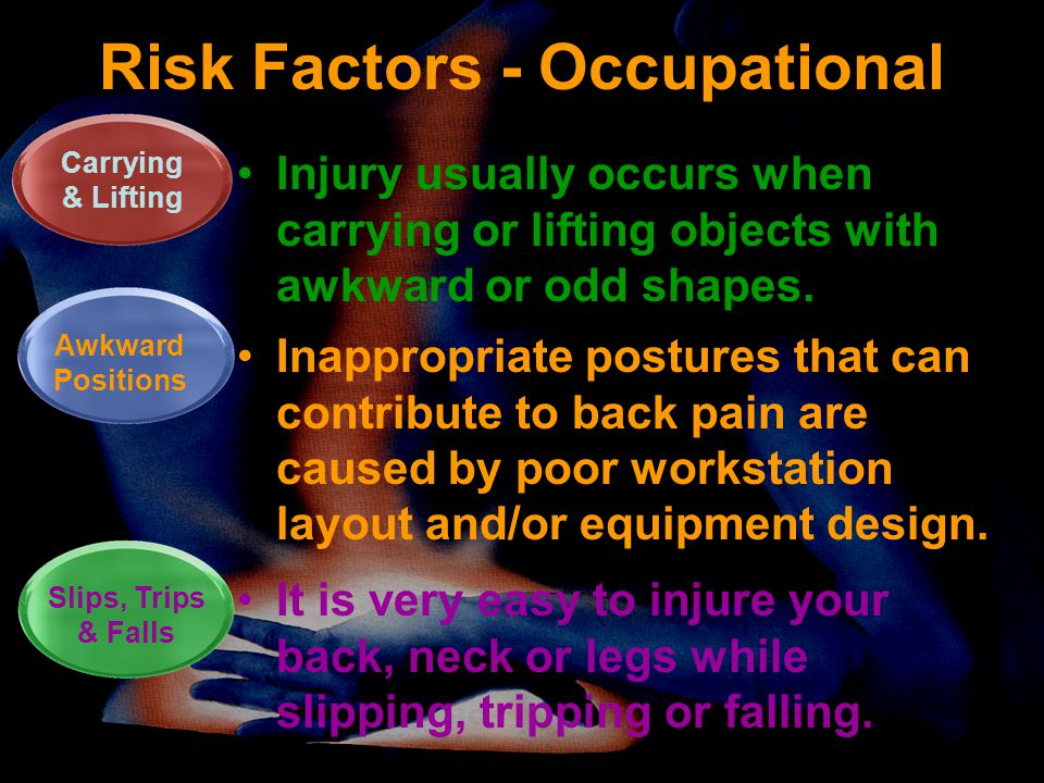 Risk Factors - Occupational Injury usually occurs when carrying or lifting objects with awkward or odd shapes.