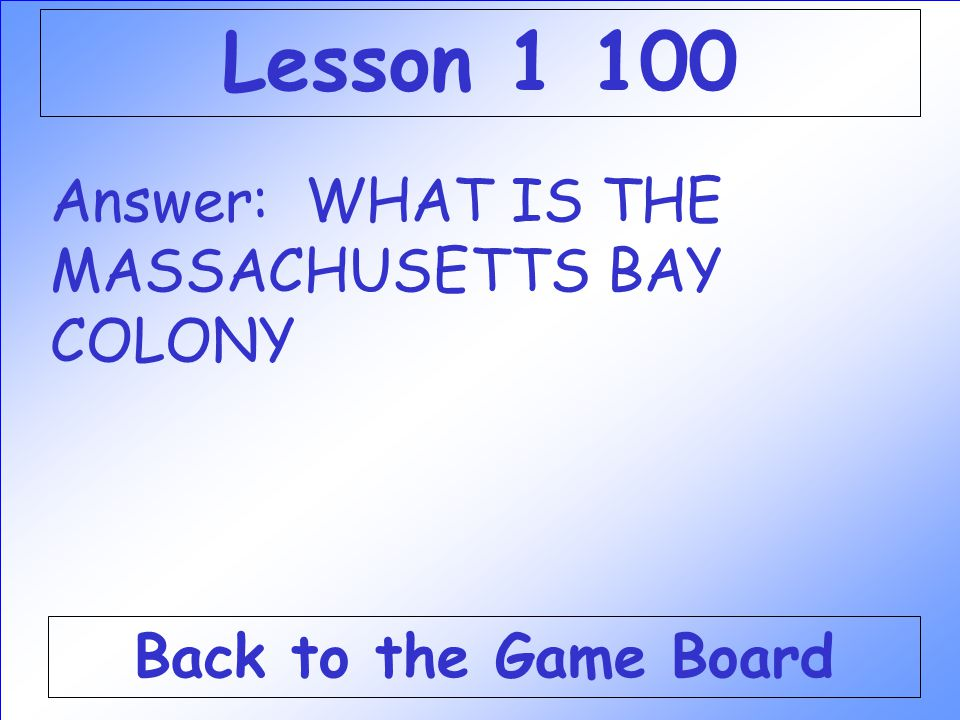Question: This colony was started by the Puritans to live according to their religious beliefs. Check Your Answer Lesson 1 100