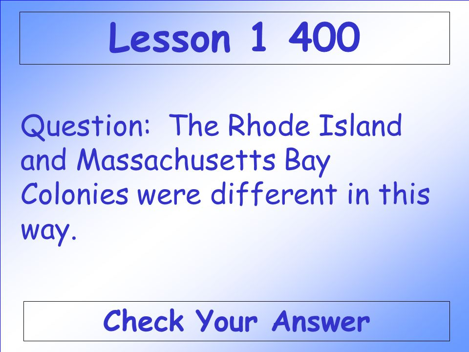 Answer: WHAT IS COLONISTS AND NATIVE AMERICANS DISAGREEING ABOUT OWNERSHIP OF THE LAND. Back to the Game Board Lesson 1 300