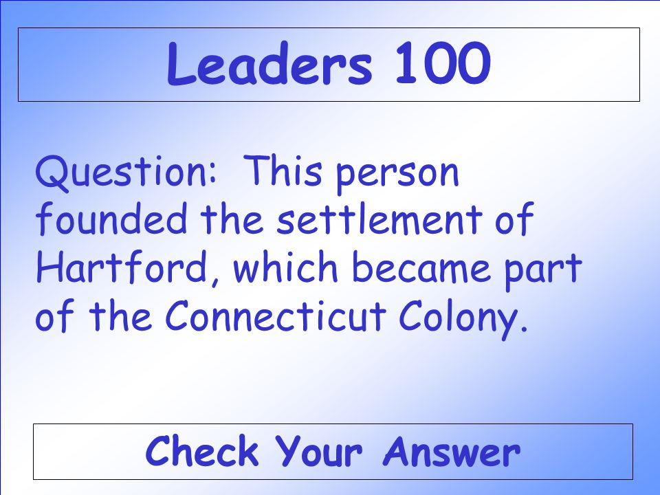 Question: This person founded the settlement of Hartford, which became part of the Connecticut Colony.