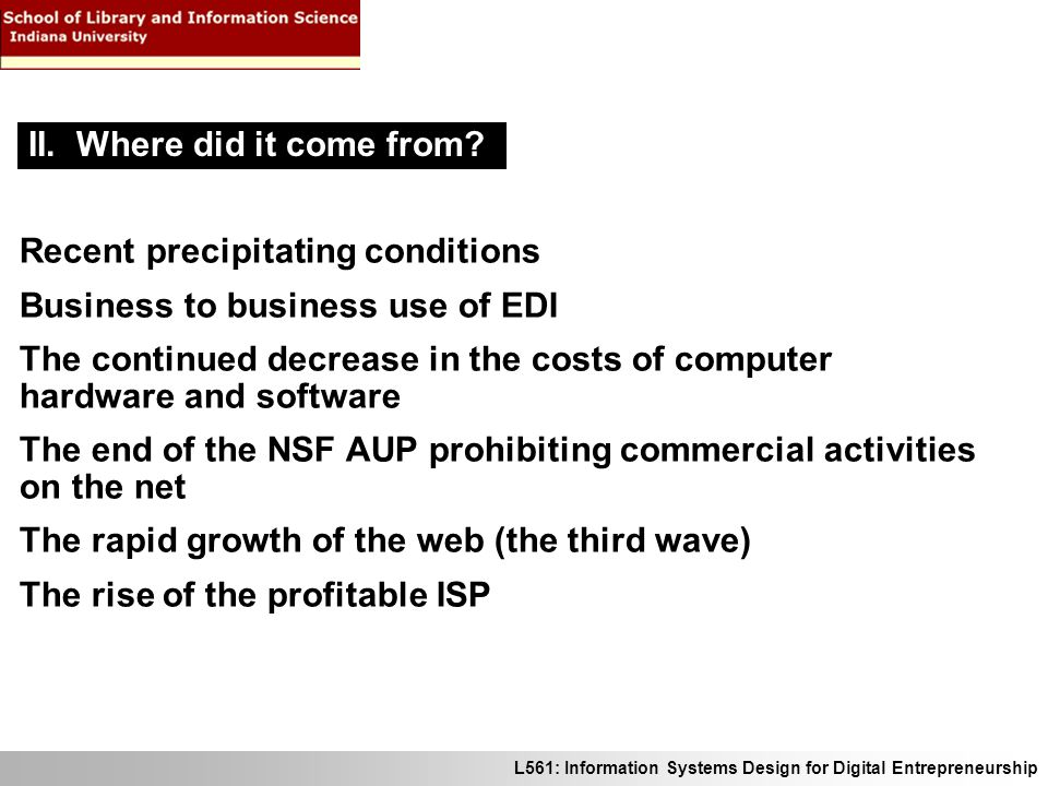 L561: Information Systems Design for Digital Entrepreneurship Recent precipitating conditions Business to business use of EDI The continued decrease i