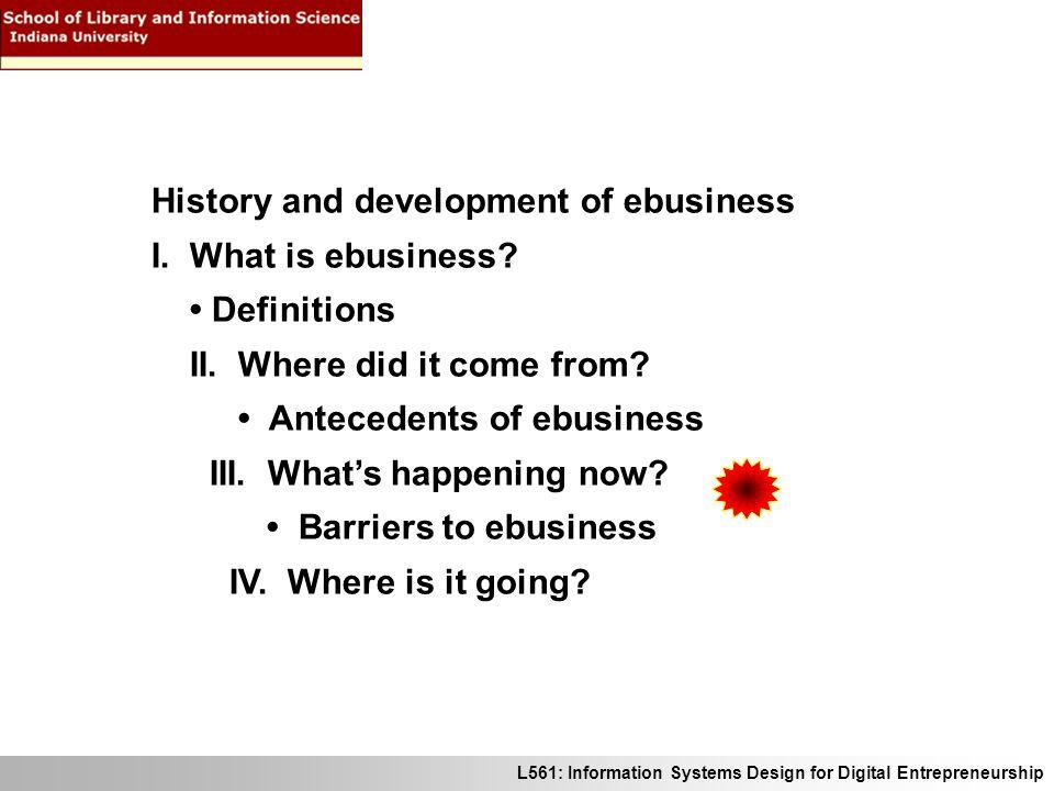 L561: Information Systems Design for Digital Entrepreneurship History and development of ebusiness I.