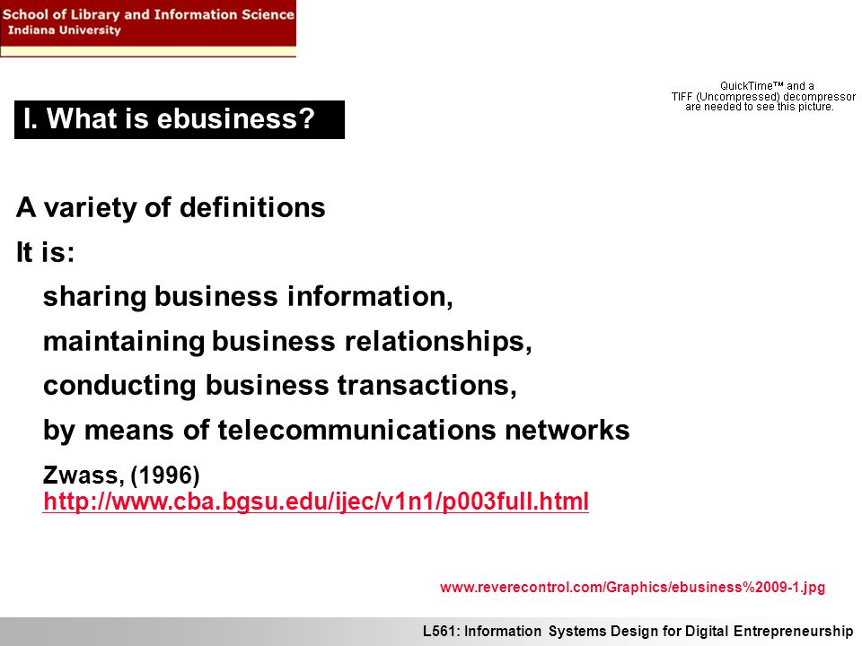 L561: Information Systems Design for Digital Entrepreneurship A variety of definitions It is: sharing business information, maintaining business relat