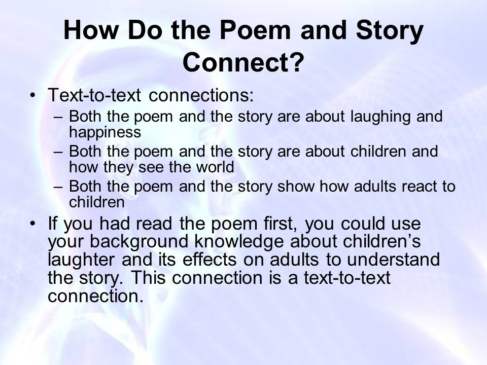 How Do the Poem and Story Connect? Text-to-text connections: –Both the poem and the story are about laughing and happiness –Both the poem and the stor