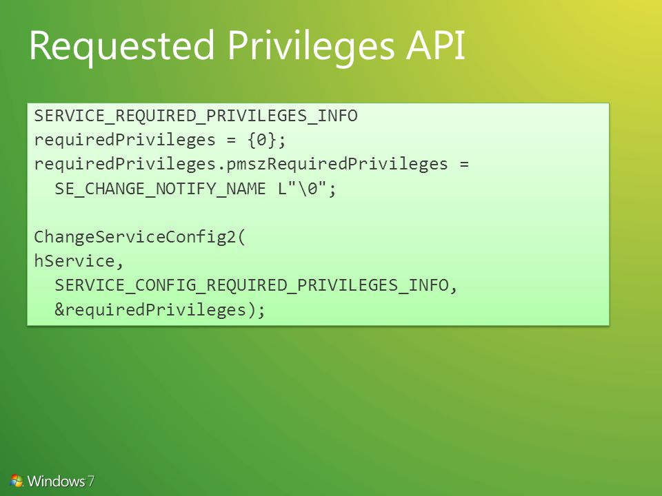 SERVICE_REQUIRED_PRIVILEGES_INFO requiredPrivileges = {0}; requiredPrivileges.pmszRequiredPrivileges = SE_CHANGE_NOTIFY_NAME L \0 ; ChangeServiceConfig2( hService, SERVICE_CONFIG_REQUIRED_PRIVILEGES_INFO, &requiredPrivileges); SERVICE_REQUIRED_PRIVILEGES_INFO requiredPrivileges = {0}; requiredPrivileges.pmszRequiredPrivileges = SE_CHANGE_NOTIFY_NAME L \0 ; ChangeServiceConfig2( hService, SERVICE_CONFIG_REQUIRED_PRIVILEGES_INFO, &requiredPrivileges);