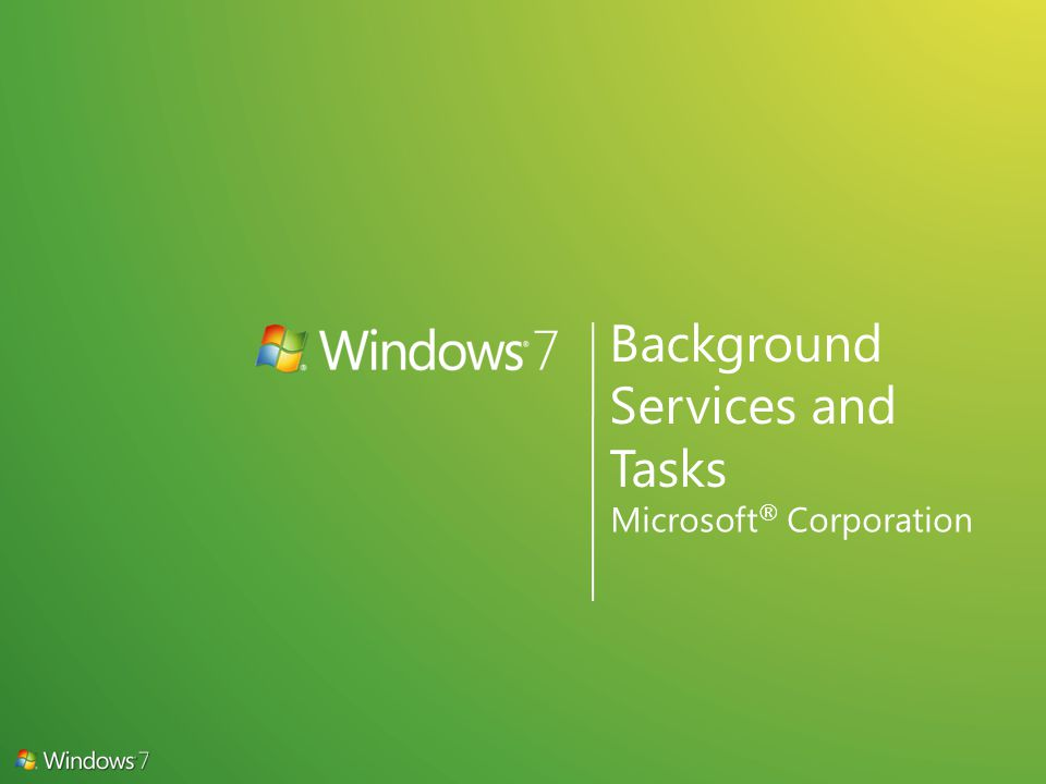 Background Services and Tasks Microsoft ® Corporation