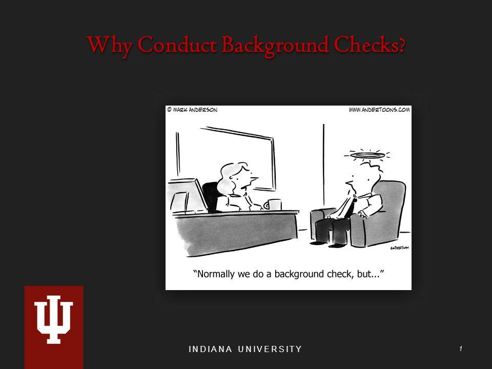 Why Conduct Background Checks? INDIANA UNIVERSITY 1