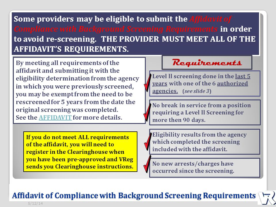 Affidavit of Compliance with Background Screening Requirements Some providers may be eligible to submit the Affidavit of Compliance with Background Sc