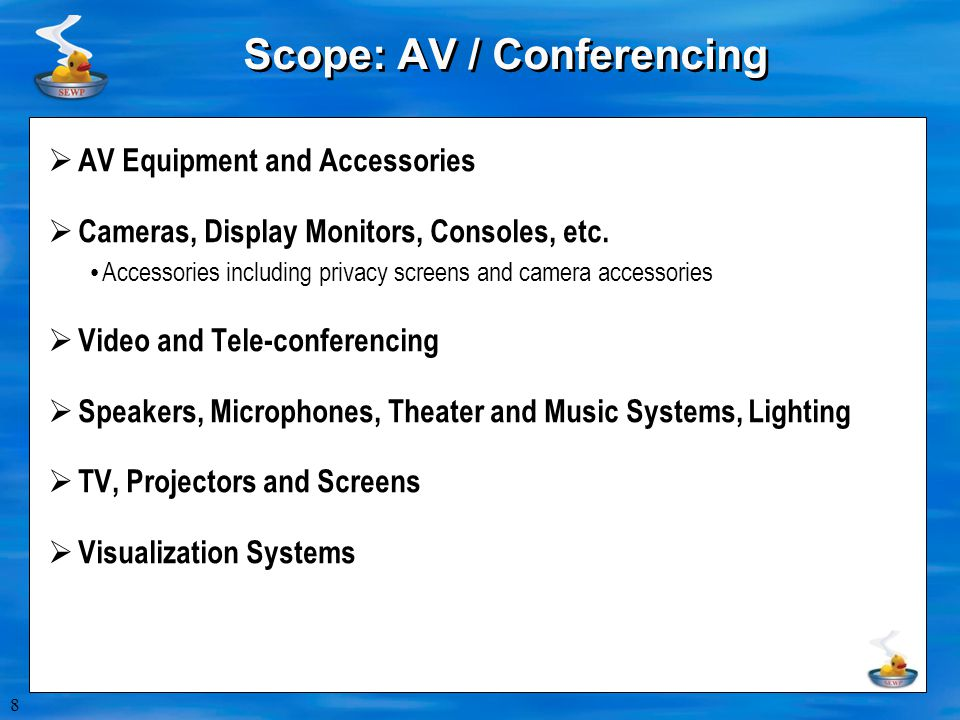 8 Scope: AV / Conferencing  AV Equipment and Accessories  Cameras, Display Monitors, Consoles, etc.