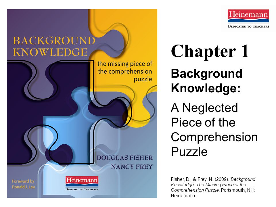 Chapter 1 Background Knowledge: A Neglected Piece of the Comprehension Puzzle Fisher, D., & Frey, N.