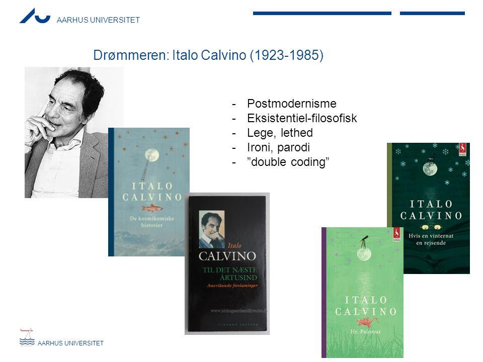 AARHUS UNIVERSITET Drømmeren: Italo Calvino (1923-1985) -Postmodernisme -Eksistentiel-filosofisk -Lege, lethed -Ironi, parodi - double coding