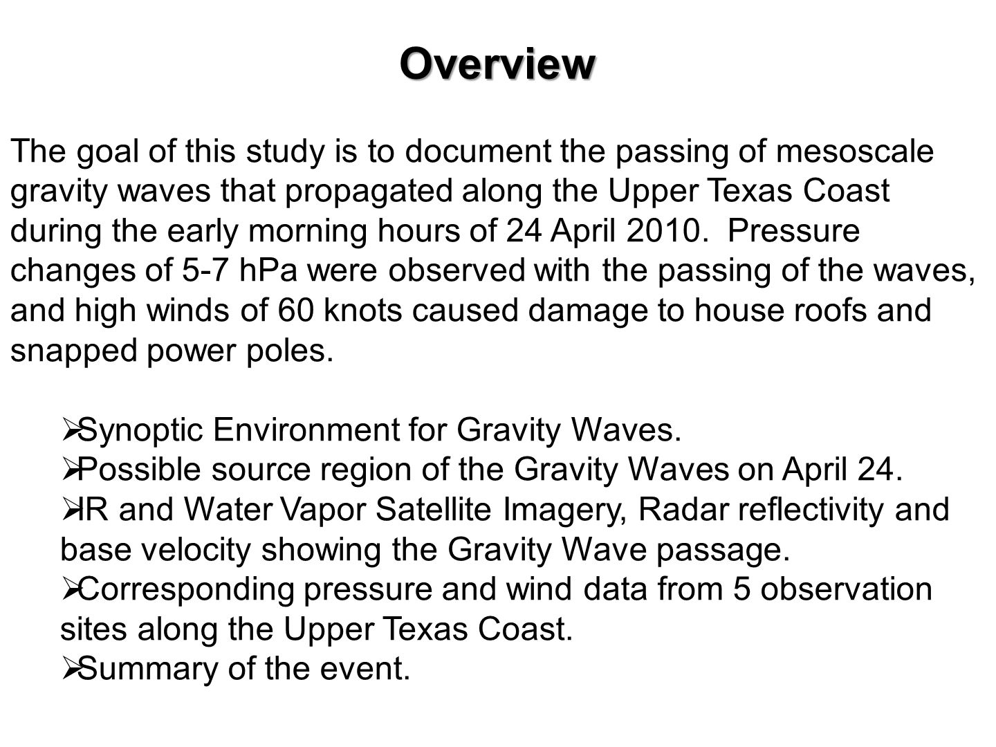 Overview The goal of this study is to document the passing of mesoscale gravity waves that propagated along the Upper Texas Coast during the early morning hours of 24 April 2010.
