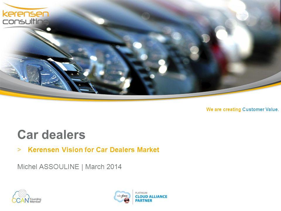 We are creating Customer Value. Car dealers >Kerensen Vision for Car Dealers Market Michel ASSOULINE   March 2014