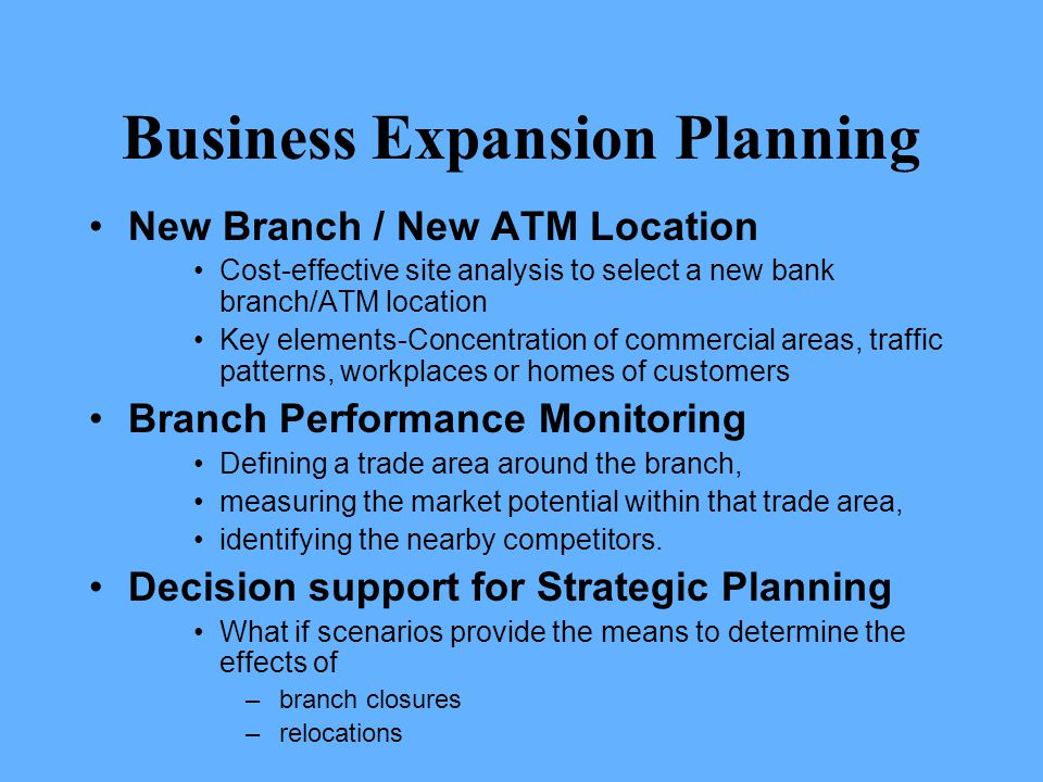 Business Expansion Planning New Branch / New ATM Location Cost-effective site analysis to select a new bank branch/ATM location Key elements-Concentra