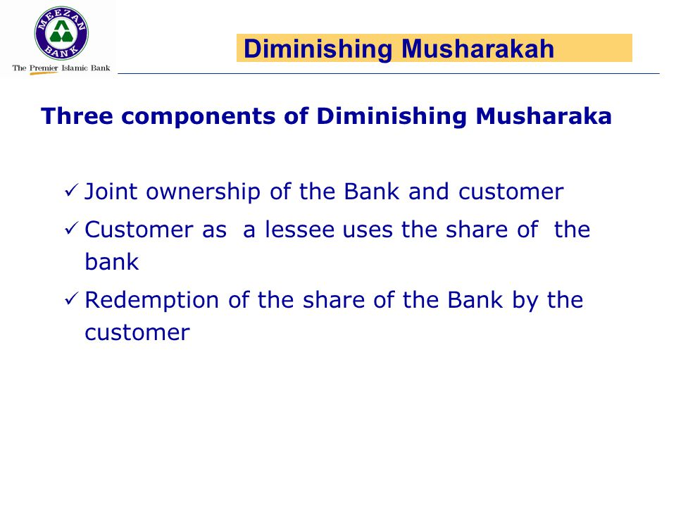 Three components of Diminishing Musharaka Joint ownership of the Bank and customer Customer as a lessee uses the share of the bank Redemption of the s