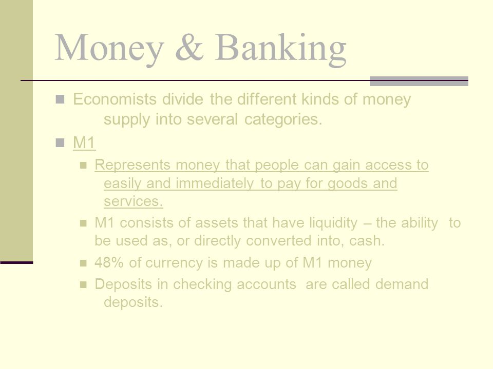 Money & Banking M2 – consists of all the assets in M1 plus several additional assets.