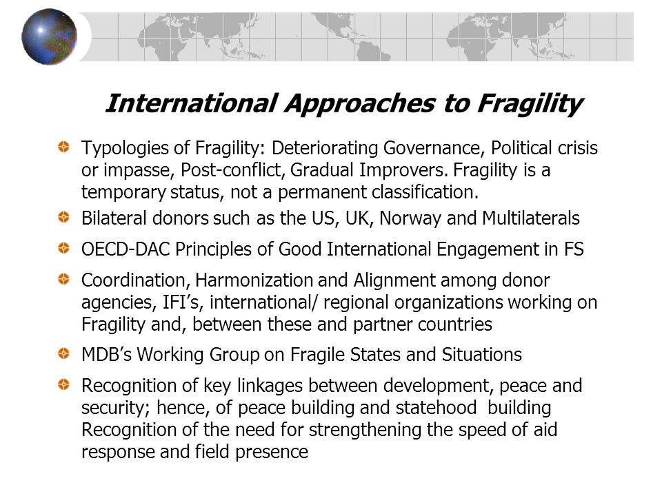 International Approaches to Fragility Typologies of Fragility: Deteriorating Governance, Political crisis or impasse, Post-conflict, Gradual Improvers.