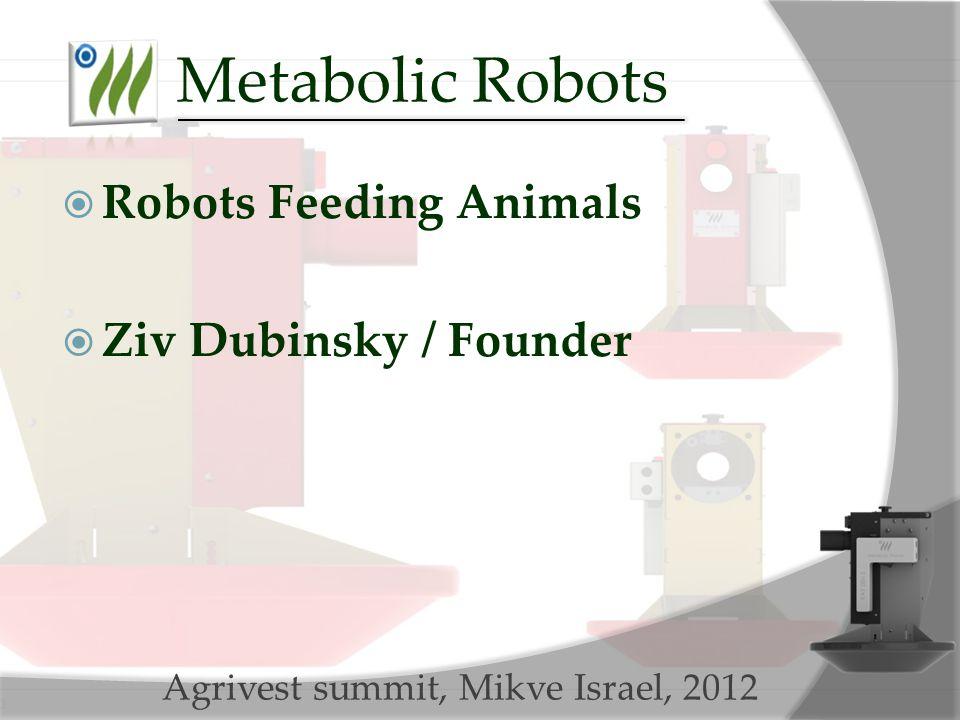 Metabolic Robots  Robots Feeding Animals  Ziv Dubinsky / Founder Agrivest summit, Mikve Israel, 2012