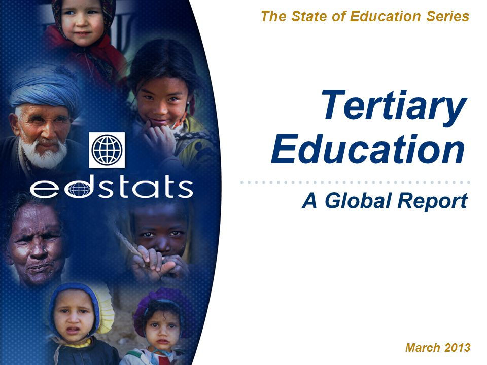 Tertiary Education The State of Education Series March 2013 A Global Report