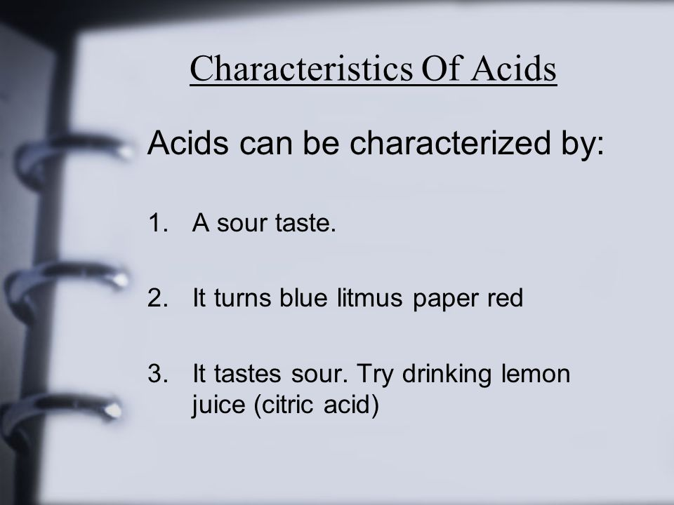 Characteristics Of Acids Acids can be characterized by: 1.A sour taste.