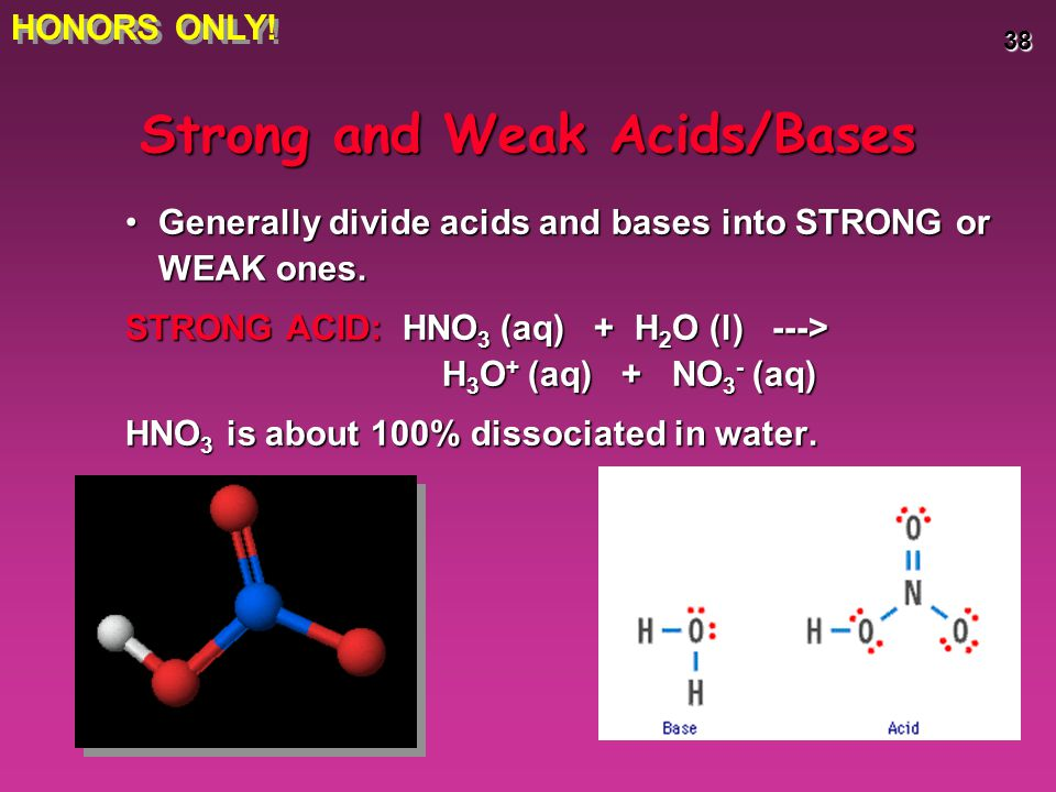 38 Strong and Weak Acids/Bases Generally divide acids and bases into STRONG or WEAK ones.Generally divide acids and bases into STRONG or WEAK ones. ST