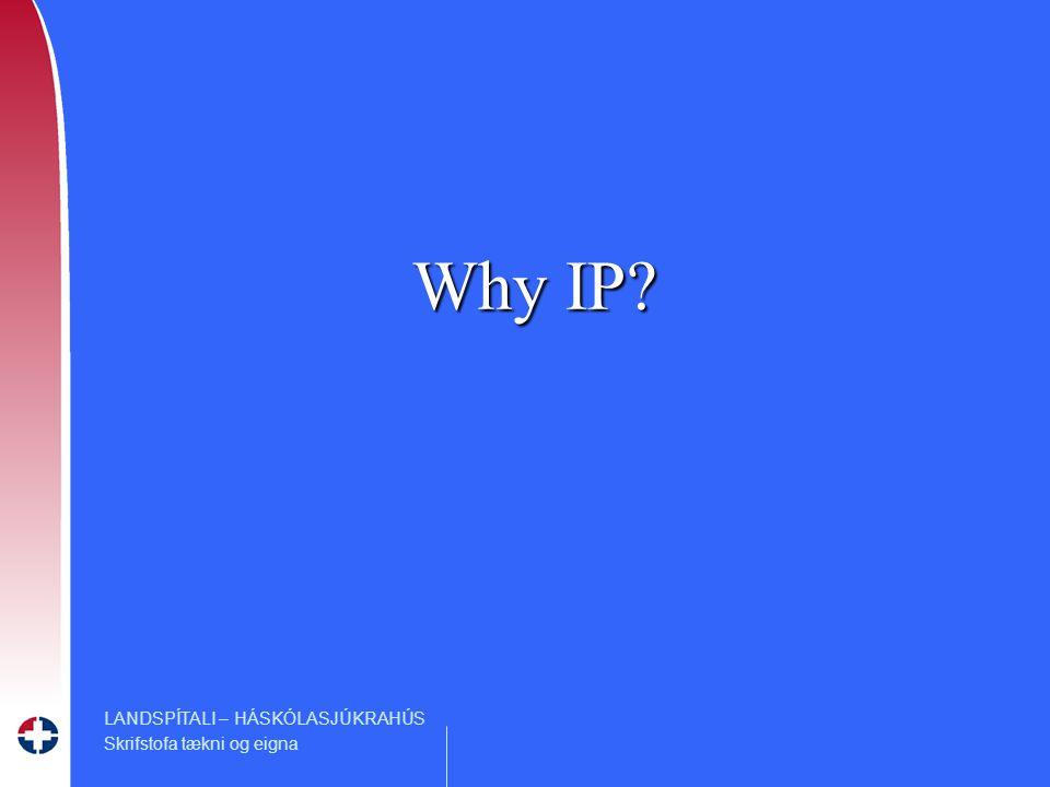 LANDSPÍTALI – HÁSKÓLASJÚKRAHÚS Skrifstofa tækni og eigna Why IP