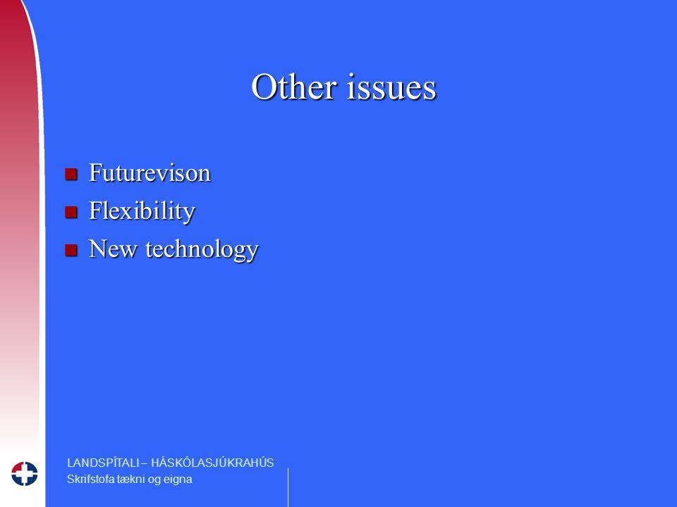 LANDSPÍTALI – HÁSKÓLASJÚKRAHÚS Skrifstofa tækni og eigna Other issues n Futurevison n Flexibility n New technology