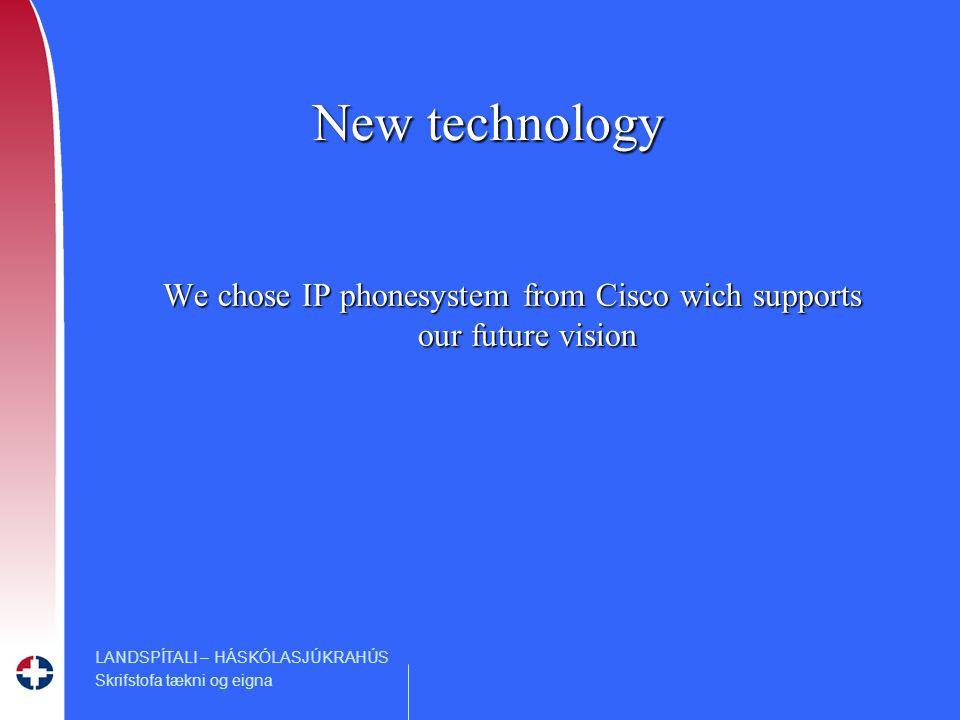 LANDSPÍTALI – HÁSKÓLASJÚKRAHÚS Skrifstofa tækni og eigna New technology We chose IP phonesystem from Cisco wich supports our future vision