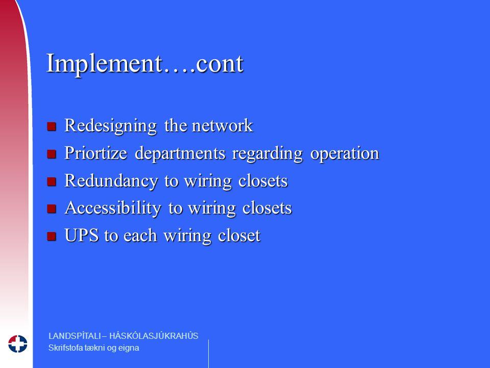 LANDSPÍTALI – HÁSKÓLASJÚKRAHÚS Skrifstofa tækni og eigna Implement….cont n Redesigning the network n Priortize departments regarding operation n Redundancy to wiring closets n Accessibility to wiring closets n UPS to each wiring closet