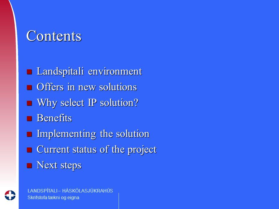 LANDSPÍTALI – HÁSKÓLASJÚKRAHÚS Skrifstofa tækni og eigna Contents n Landspitali environment n Offers in new solutions n Why select IP solution.