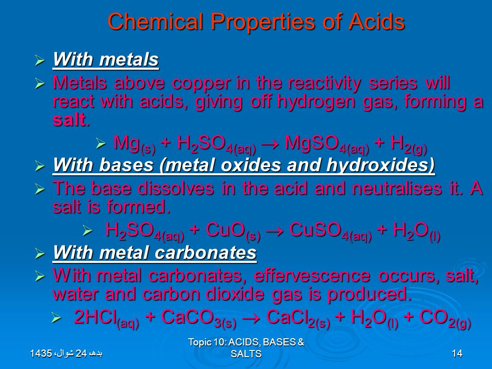 Topic 10: ACIDS, BASES & SALTS14 Chemical Properties of Acids WWWWith metals MMMMetals above copper in the reactivity series will react with a