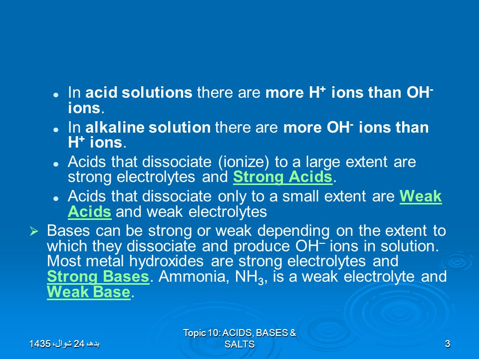 Topic 10: ACIDS, BASES & SALTS3 In acid solutions there are more H + ions than OH - ions. In alkaline solution there are more OH - ions than H + ions.