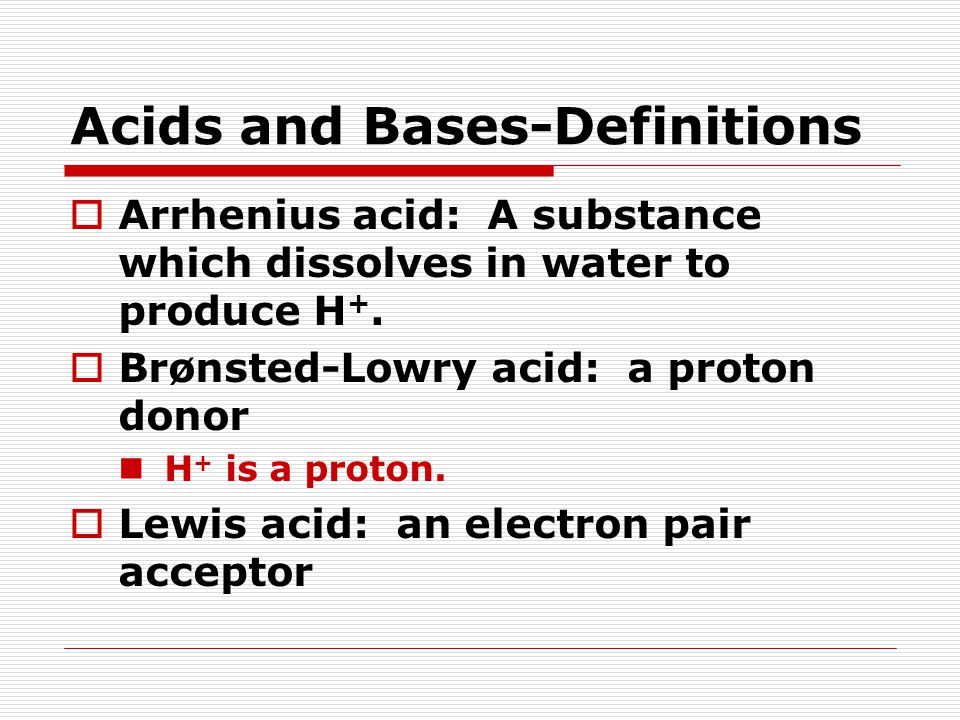 Arrhenius Acids and Bases  Arrhenius acid: A substance which dissolves in water to produce H +.