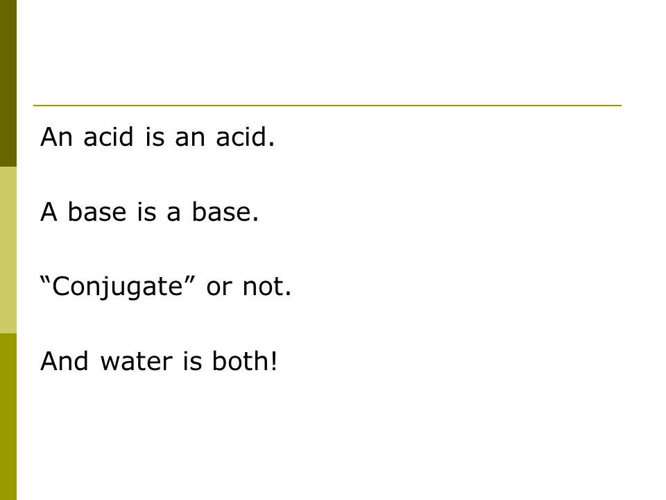 An acid is an acid. A base is a base. Conjugate or not. And water is both!