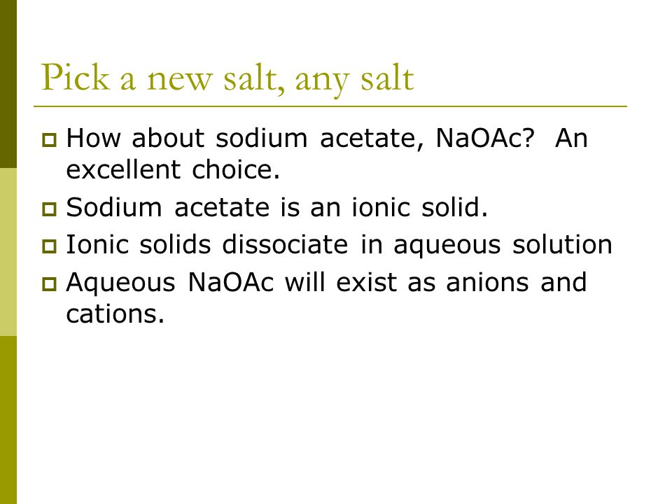 Pick a new salt, any salt  How about sodium acetate, NaOAc.